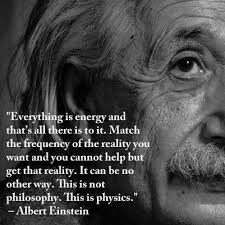 PICTURE OF ALBERT EINSTINE WITH QUOTE THAT EVERYTHING IS ENERGY