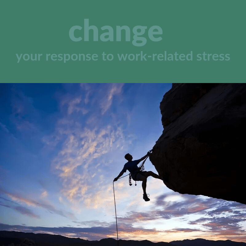 change your response to work-related stress