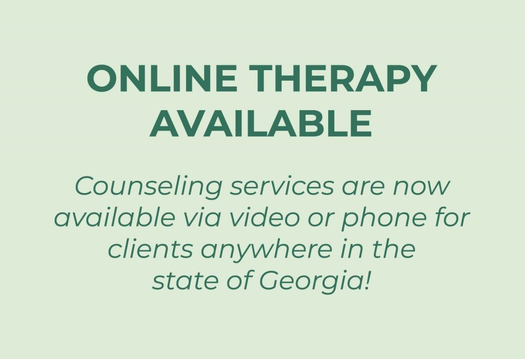 Mental Health Counseling and Psychotherapy | Suwanee, GA | Online Therapy Available | Counseling services are now available via video or phone for clients anywhere in the state of Georgia